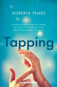 tapping: una tecnica revolucionaria para librarse de emociones negativas, aliviar fobias, estres, ansiedad y mucho mas-roberta temes-9788416622139