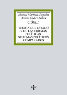 teoria del estado y de las formas politicas: sistemas politicos comparados-manuel martinez sospedra-ainhoa uribe otalora-9788430974443