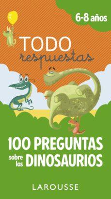 todo respuestas: 100 preguntas sobre los dinosaurios-9788417273866