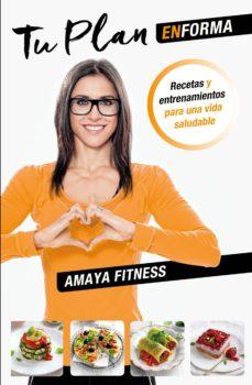 tu plan en forma: recetas y entrenamiento para una vida saludable-amaya fitness-9788427042421
