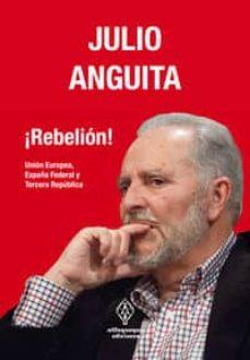 ¡rebelion!: union europea, españa federal y tercera republica-julio anguita-9788493885854