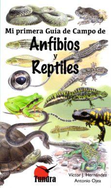 anfibios y reptiles: mi primera guia de campo-victor j. hernandez-antonio ojea-9788416702428