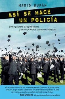 asi se hace un policia: como prepare las oposiciones y di mis primeros pasos en comisaria-mario duran-9788490608371
