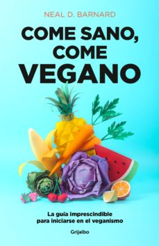 come sano, come vegano: la guia imprescindible para iniciarse en el veganismo-neal d. barnard-9788425358159