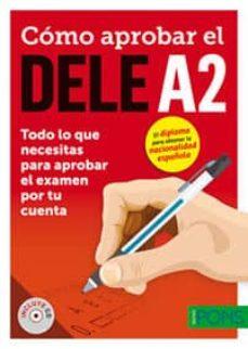 cómo aprobar el dele a2: todo lo que necesitas para aprobar el examen por tu cuenta (1 libro + 1 cd)-9788416347766
