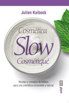 cosmetica slow cosmetique: consejos y recetas de belleza-julien kaibeck-9788441434967