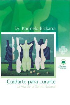cuidarte para curarte: la via de la salud natural-karmelo bizkarra-9788496079755