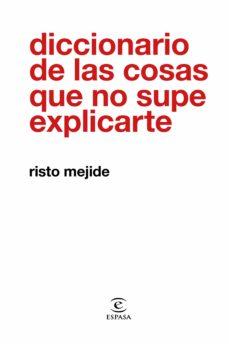 diccionario de las cosas que no supe explicarte-risto mejide-9788467054026