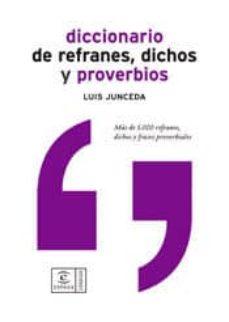 diccionario de refranes, dichos y proverbios: mas de 5000 refrane s, dichos y frases proverbiales-luis junceda-9788467020519
