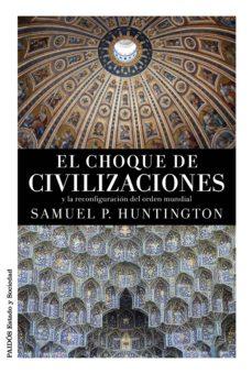 el choque de civilizaciones y la reconfiguracion del orden mundial-samuel p. huntington-9788449331268