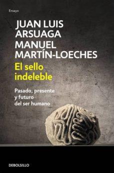el sello indeleble-juan luis arsuaga-manuel martin-loeches-9788490328019