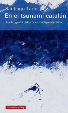 en el tsunami catalan: una biografia del proceso independentista-santiago tarin-9788417971250