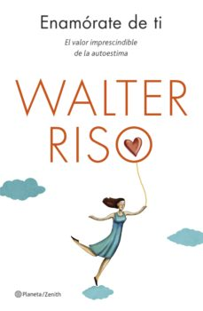 enamorate de ti: el valor imprescindible de la autoestima-walter riso-9788408130581