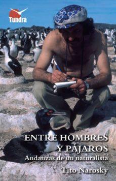 entre hombres y pajaros: andanzas de un naturalista-9788416702367