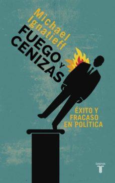 fuego y cenizas: exito y fracaso en politica-michael ignatieff-9788430609550