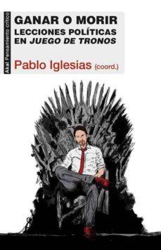ganar o morir: lecciones politicas en juego de tronos-pablo iglesias-9788446040101