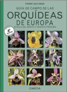 guia de campo de las orquideas de europa, africa del norte y orie nte proximo (4ª edicion revisada y aumentada)-pierre delforge-9788428216791