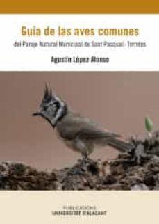 guía de las aves comunes del paraje natural municipal de san pasc ual-torretes.-agustín lópez alonso-9788413020709