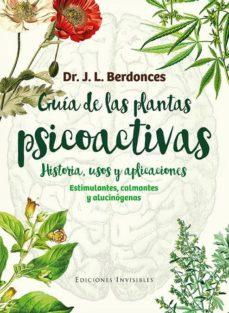 guia de las plantas psicoactivas: historia, usos y aplicaciones: estimulantes, calmantes y alucinogenos-josep lluis berdonces i serra-9788494419546