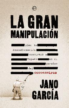 la gran manipulacion: como la desinformacion convirtio a españa en el paraiso del coronavirus-jano garcia-9788491648611