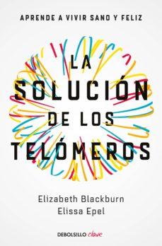 la solucion de los telomeros: aprende a vivir sano y feliz-elizabeth blackburn-elissa epel-9788466344685