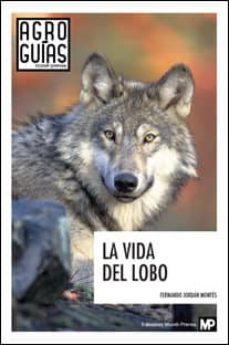 la vida del lobo-fernando jordan montes-9788484766643