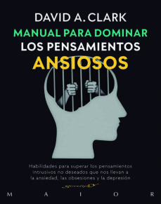 manual para dominar los pensamientos ansiosos. habilidades para superar los pensamientos intrusivos no deseados que nos llevan a la ansiedad, las obsesiones y la depresion-david a. clark-9788433030900