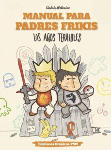 manual para padres frikis 3: los años terribles-andres palomino-9788461798384