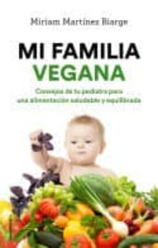 mi familia vegana: consejos de tu pediatra para una alimentacion saludable y equilibrada-miriam martinez-biarge-9788417092993