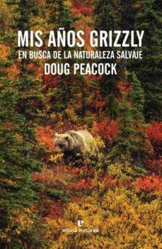 mis años grizzly: en busca de la naturaleza salvaje-doug peacock-9788416544011