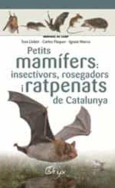 petits mamifers: insectívors, rosegadors i ratpenats de catalunya-toni llobet-9788490348956