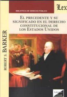 precedente y su significado en el derecho constitucional de los estados unidos-robert s. barker-9789563921434