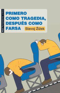 primero como tragedia, despues como farsa-slavoj zizek-9788446032090