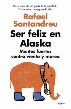 ser feliz en alaska: mentes fuertes contra viento y marea-rafael santandreu-9788425353840
