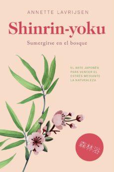 shinrin-yoku: sumergirse en el bosque: el arte japones para vencer el estres mediante la naturaleza-annette lavrijsen-9788417302085