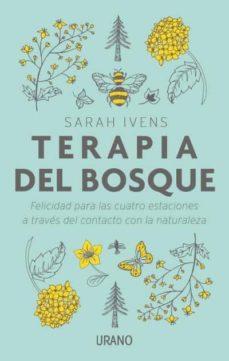 terapia del bosque: felicidad para las cuatro estaciones a traves del contacto con la naturaleza-sarah ivens-9788416720385