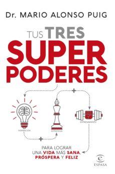 tus tres superpoderes para lograr una vida mas sana, prospera y feliz-mario alonso puig-9788467055443