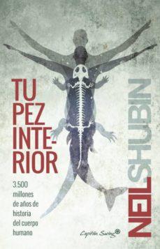 tu pez interior: 3500 millones de años de historia del cuerpo humano-neil shubin-9788494381683