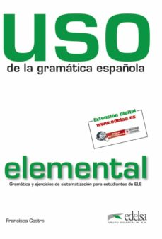 uso de la gramatica española:nivel elemental. gramatica y ejercic ios de sistematizacion para estudiantes de ele-francisca castro-9788477117100