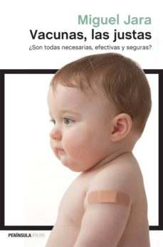 vacunas, las justas: ¿son todas necesarias, eficaces y seguras?-miguel jara-9788499423890