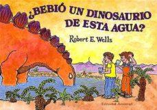 ¿bebio un dinosaurio de esta agua?-robert e. wells-9788426135759