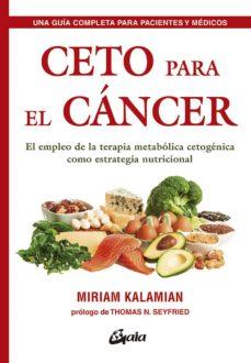 ceto para el cancer: el empleo de la terapia metabolica cetogenica como estrategia nutricional-miriam kalamian-9788484457985