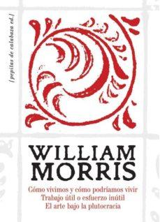 como vivimos y como podriamos vivir; trabajo util o esfuerzo inut il; el arte bajo la plutocracia (3ª ed.)-william morris-9788494029677