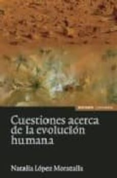 cuestiones acerca de la evolucion humana-natalia lopez moratalla-9788431325329