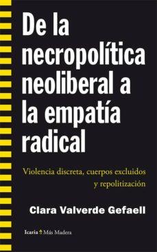 de la necropolitica neoliberal a la empatia radical: violencia discreta, cuerpos exclusivos y repolitizaciion-clara valverde gefaell-9788498886825