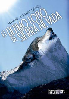 el último lobo de sierra nevada-manuel alvarez lopez-9788494324055
