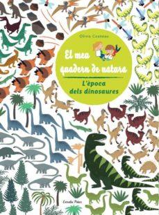 l època dels dinosaures. el meu quadern de natura-olivia cosneau-9788490572481