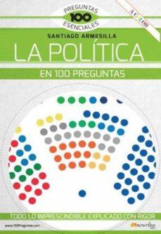 la politica en 100 preguntas. todo lo imprescindible explicado co n rigor-santiago armesilla-9788413051079