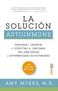 la solucion autoinmune: prevenir e invertir el especto de sintomas y enfermedades autoinmunes-amy myers-9788441436022