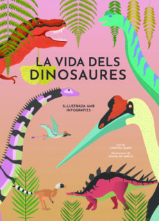 la vida dels dinosaures-cristina banfi-9788468242453
